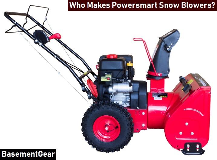 Who Makes Powersmart Snow Blowers