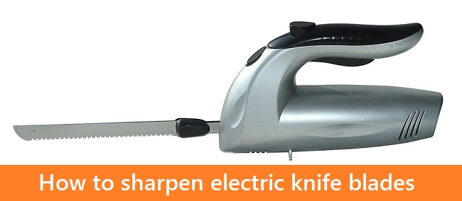 How to sharpen electric knife blades